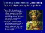 functional independence dissociating face and object perception in patients