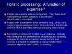 holistic processing a function of expertise