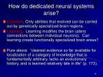 how do dedicated neural systems arise