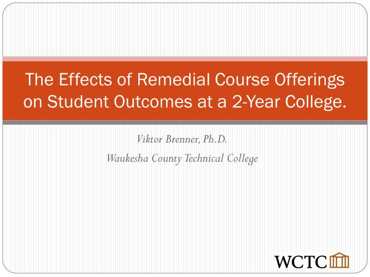the effects of remedial course offerings on student outcomes at a 2 year college n.