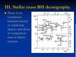 iii stellar mass bh demography