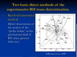 two basic direct methods of the supermassive bh mass determination