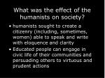 what was the effect of the humanists on society