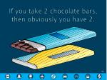 if you take 2 chocolate bars then obviously you have 2