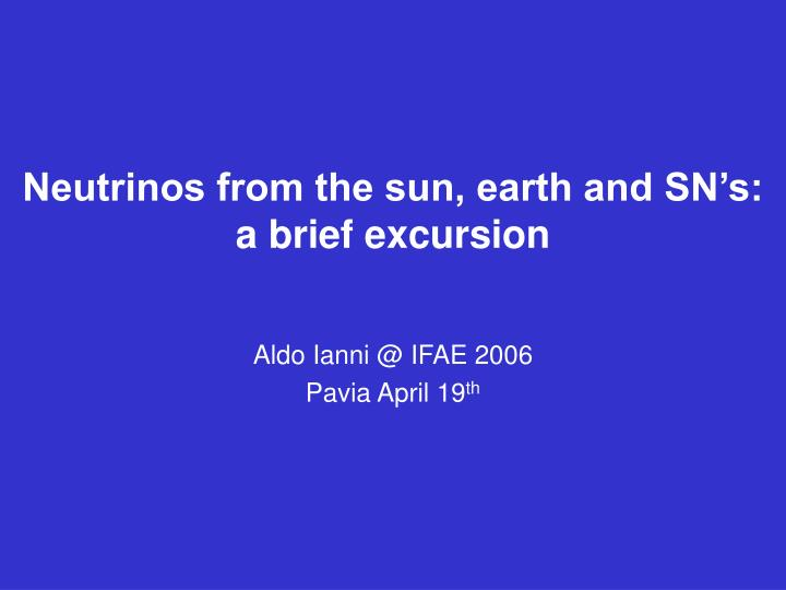 neutrinos from the sun earth and sn s a brief excursion n.