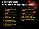 background nih swr working group