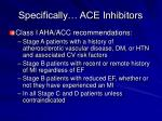 specifically ace inhibitors