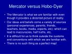 mercator versus hobo dyer