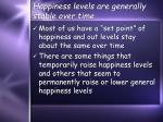 happiness levels are generally stable over time