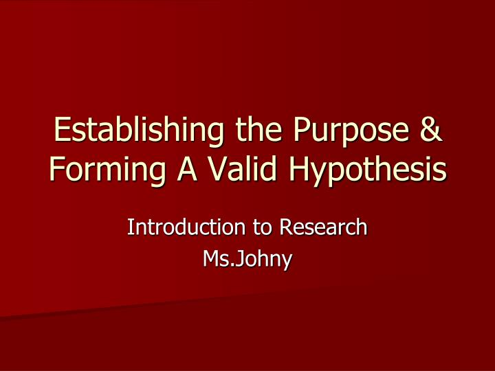 establishing the purpose forming a valid hypothesis n.