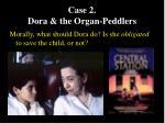 case 2 dora the organ peddlers