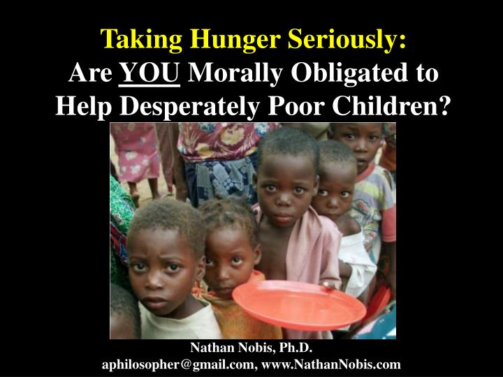 taking hunger seriously are you morally obligated to help desperately poor children n.