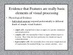 evidence that features are really basic elements of visual processing