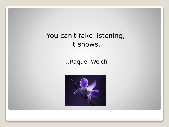 You can't fake listening,