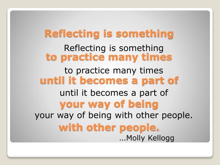 Reflecting is something
