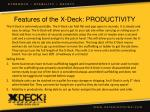 features of the x deck productivity
