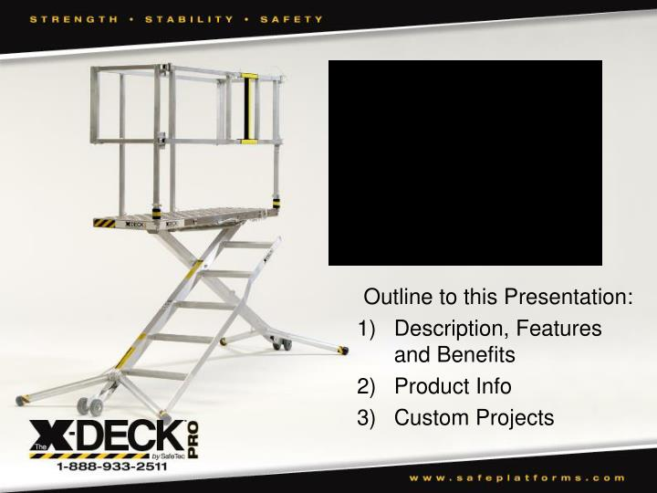 outline to this presentation description features and benefits product info custom projects n.