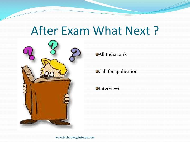 After Exam What Next ?