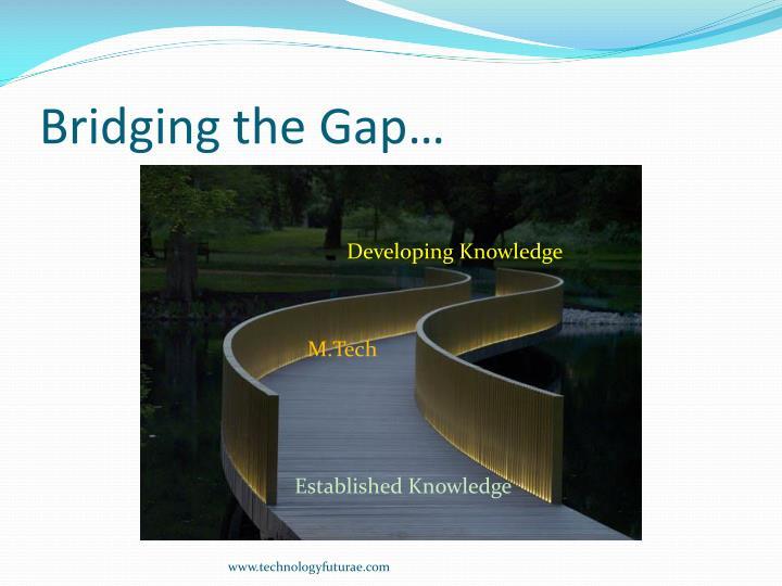 Bridging the Gap…