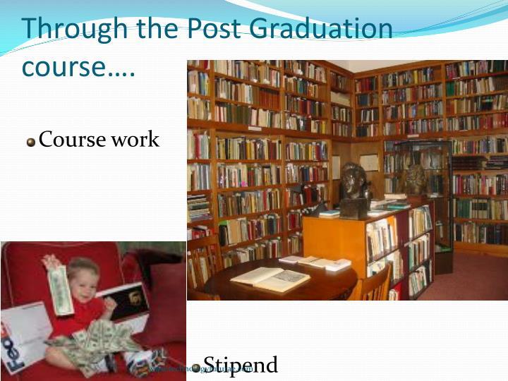 Through the Post Graduation course….