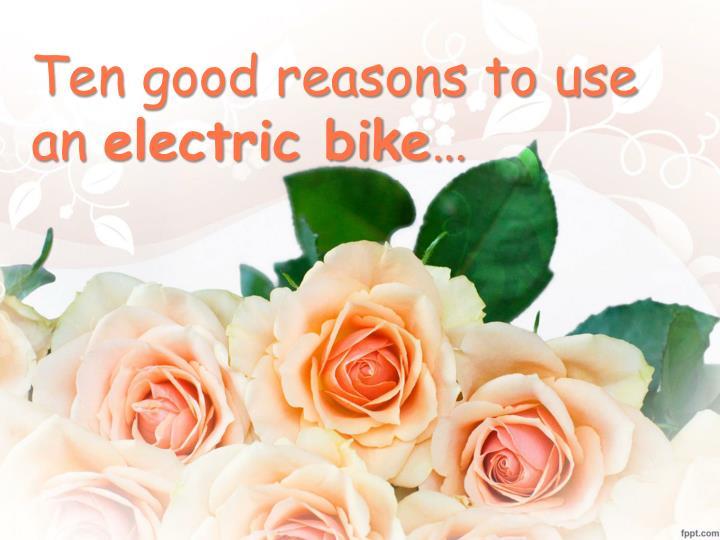 Ten good reasons to use an electric bike