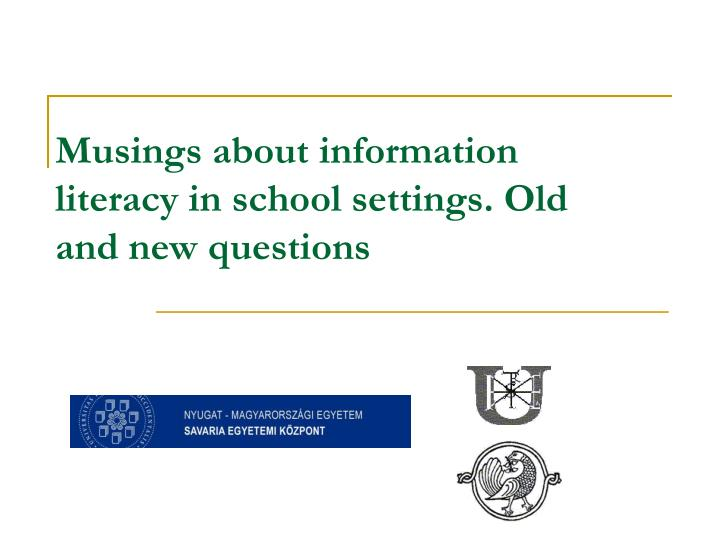 musings about information literacy in school settings old and new questions n.