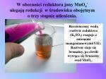 w obecno ci reduktora jony mno 4 ulegaj redukcji w rodowisku oboj tnym o trzy stopnie utlenienia