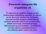 znaczenie manganu dla organizmu cd