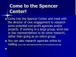 come to the spencer center