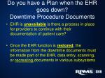 do you have a plan when the ehr goes down downtime procedure documents