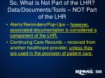 so what is not part of the lhr data documents tools not part of the lhr