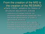 from the creation of the mis to the creation of the resimao