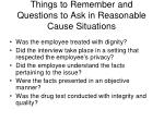 things to remember and questions to ask in reasonable cause situations