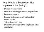 why would a supervisor not implement the policy