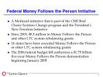 federal money follows the person initiative