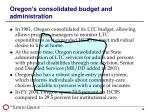 oregon s consolidated budget and administration
