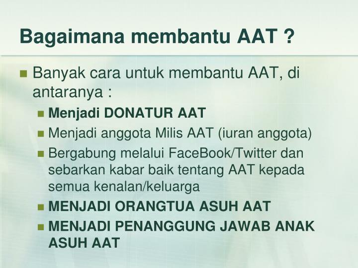 Bagaimana membantu AAT ?