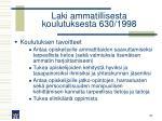 laki ammatillisesta koulutuksesta 630 1998