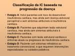 classifica o da ic baseada na progress o da doen a