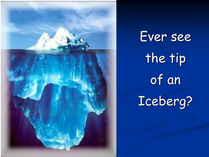 ever see the tip of an iceberg n.