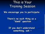 this is your training session