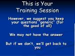 this is your training session1