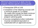 minimum requirements to apply vary by program review specific advising guide