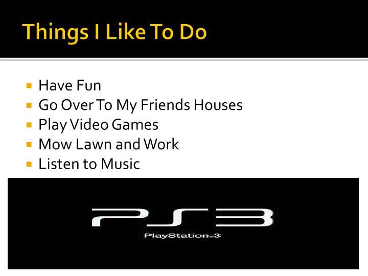 Things I Like To Do