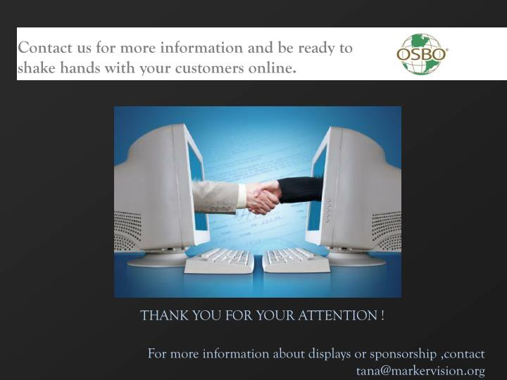 Contact us for more information and be ready to shake hands with your customers online.