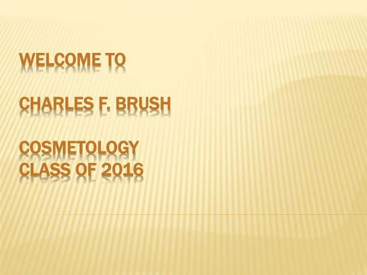 welcome to charles f brush cosmetology class of 2016 n.