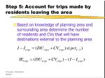 step 5 account for trips made by residents leaving the area