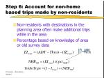 step 6 account for non home based trips made by non residents