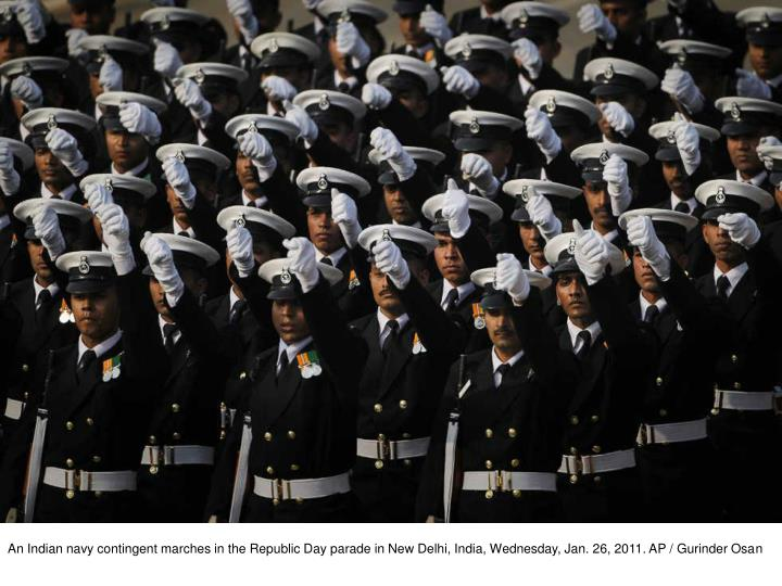 An Indian navy contingent marches in the Republic Day parade in New Delhi, India, Wednesday, Jan. 26, 2011. AP / Gurinder Osan