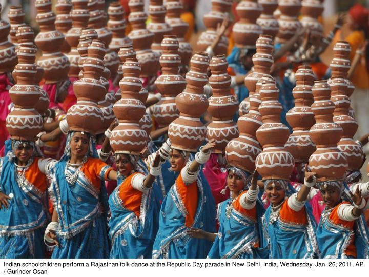 Indian schoolchildren perform a Rajasthan folk dance at the Republic Day parade in New Delhi, India, Wednesday, Jan. 26, 2011. AP / Gurinder Osan